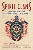 Spirit Clans: Native Wisdom For Power And Guidance