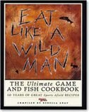 Eat Like a Wildman: The Ultimate Game and Fish Cookbook