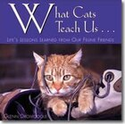 What Cats Teach Us: Life's Lessons Learned from Our Feline Friends