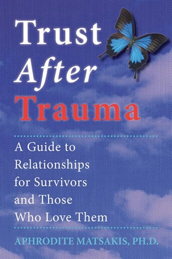 Trust After Trauma: A Guide to Relationships for Survivors and Those Who Love Them by Aphrodite T. Matsakis