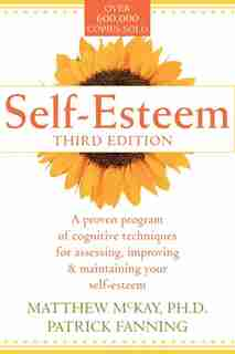 Self-Esteem: A Proven Program Of Cognitive Techniques For Assessing, Improving And Maintaining Your Self-esteem by Matthew McKay