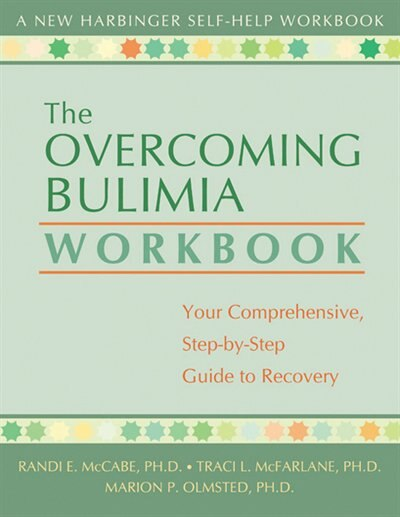 The Overcoming Bulimia Workbook: Your Comprehensive Step-by-Step Guide to Recovery by Randi E. McCabe