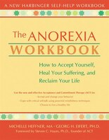 The Anorexia Workbook: How to Accept Yourself, Heal Your Suffering, and Reclaim Your Life