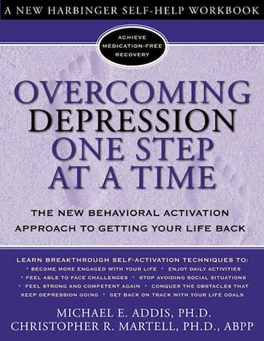 Overcoming Depression One Step at a Time: The New Behavioral Activation Approach to Getting Your Life Back by Michael Addis