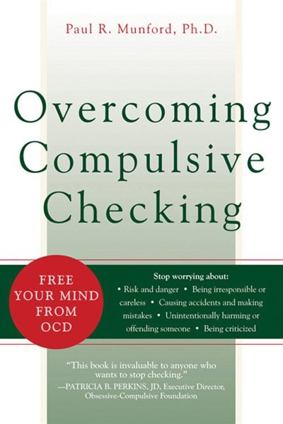 Overcoming Compulsive Checking: Free Your Mind from OCD by Paul R. Munford
