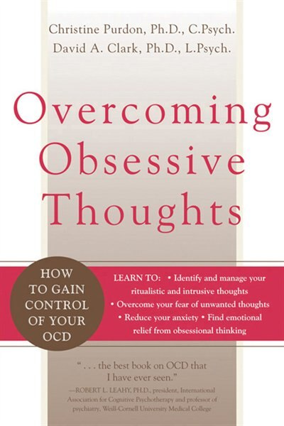 Overcoming Obsessive Thoughts: How To Gain Control Of Your Ocd by David A. Clark
