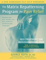 The Matrix Repatterning Program for Pain Relief: Self-Treatment for Musculoskeletal Pain