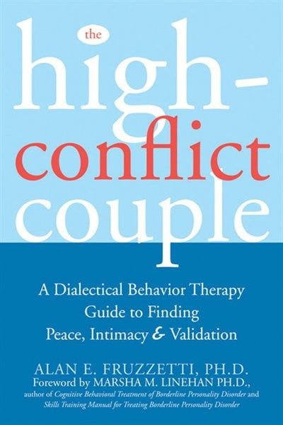 The High-Conflict Couple: A Dialectical Behavior Therapy Guide to Finding Peace, Intimacy, and Validation by Alan Fruzzetti
