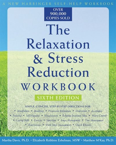 The Relaxation and Stress Reduction Workbook: Sixth Edition by Martha Davis