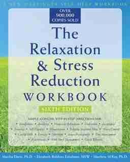The Relaxation and Stress Reduction Workbook: Sixth Edition de Martha Davis