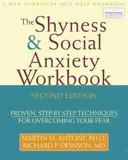 Shyness and Social Anxiety Workbook: Proven, Step-by-Step Techniques for Overcoming your Fear by Martin M. Antony