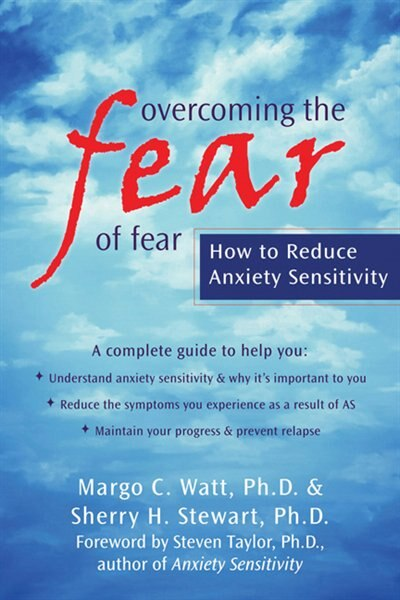 Overcoming the Fear of Fear: How to Reduce Anxiety Sensitivity by Sherry Stewart