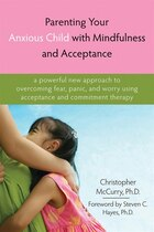 Parenting Your Anxious Child With Mindfulness and Acceptance: A Powerful New Approach to Overcoming…
