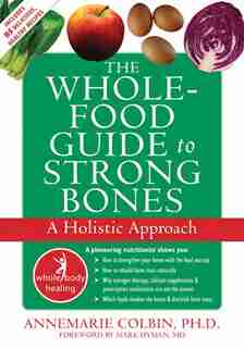 The Whole-Food Guide to Strong Bones: A Holistic Approach by Annemarie Colbin