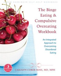 The Binge Eating and Compulsive Overeating Workbook: An Integrated Approach to Overcoming…