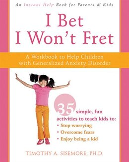 Book I Bet I Won't Fret: A Workbook to Help Children with Generalized Anxiety Disorder by Timothy Sisemore