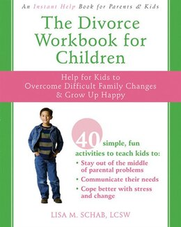 Book The Divorce Workbook for Children: Help for Kids to Overcome Difficult Family Changes and Grow Up… by Lisa M. Schab