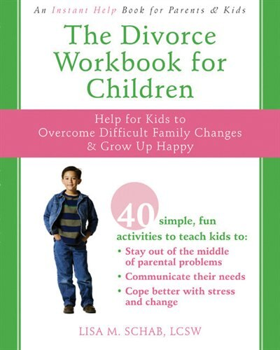 The Divorce Workbook for Children: Help for Kids to Overcome Difficult Family Changes and Grow up Happy by Lisa M. Schab