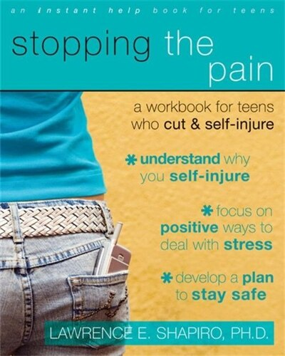 Stopping the Pain: A Workbook for Teens Who Cut and Self Injure by Lawrence E. Shapiro