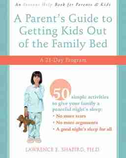 A Parent's Guide to Getting Kids Out of the Family Bed: A 21-Day Program by Lawrence E. Shapiro