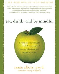 Eat, Drink, and Be Mindful: How to End Your Struggle with Mindless Eating and Start Savoring Food…