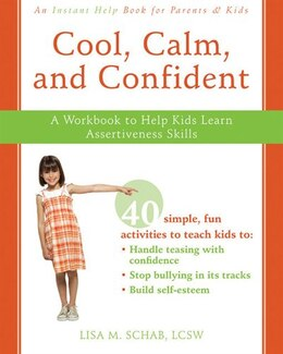 Book Cool, Calm, and Confident: A Workbook to Help Kids Learn Assertiveness Skills by Lisa M. Schab
