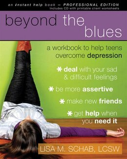 Book Beyond the Blues: A Workbook to Help Teens Overcome Depression by Lisa M. Schab