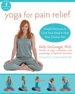 Book Yoga for Pain Relief: Simple Practices to Calm Your Mind and Heal Your Chronic Pain by Kelly Mcgonigal