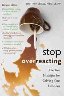 Stop Overreacting: Effective Strategies for Calming Your Emotions by Judith Siegel