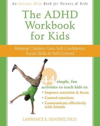 The ADHD Workbook for Kids: Helping Children Gain Self-Confidence, Social Skills, and Self-Control by Lawrence E. Shapiro