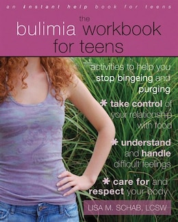Book The Bulimia Workbook for Teens: Activities to Help You Stop Bingeing and Purging by Lisa M. Schab
