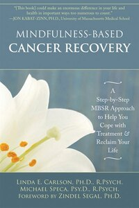 Mindfulness-Based Cancer Recovery: A Step-By-Step Mbsr Approach to Help You Cope With Treatment and…