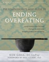 The Compassionate-Mind Guide to Ending Overeating: Using Compassion-Focused Therapy to Overcome…