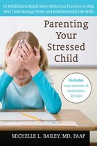 Parenting Your Stressed Child: 10 Mindfulness-Based Stress Reduction Practices to Help Your Child…