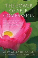 The Power of Self-Compassion: Using Compassion-Focused Therapy to End Self-Criticism and Build Self…