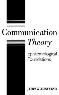 Communication Theory: Epistemological Foundations