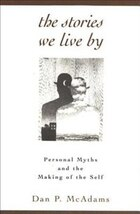 The Stories We Live By: Personal Myths and the Making of the Self