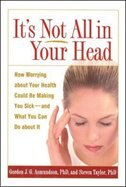 It's Not All in Your Head: How Worrying about Your Health Could Be Making You Sick-and What You Can…