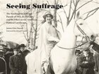 Seeing Suffrage: The 1913 Washington Suffrage Parade, Its Pictures, And Its Effects On The American…