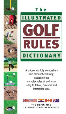 Book The Illustrated Golf Rules Dictionary: The Definitive International Reference by Hadyn Rutter