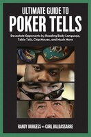 Ultimate Guide To Poker Tells: Devastate Opponents By Reading Body Language, Table Talk, Chip Moves…