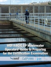 WEF/ABC/C2EP Wastewater Operators' Guide to Preparing for the Certification Examination