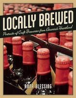 Locally Brewed: Portraits of Craft Breweries from America's Heartland