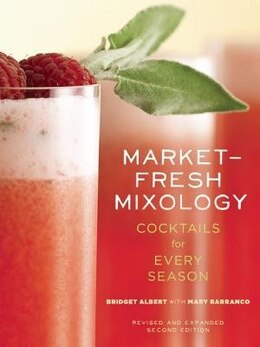 Book Market-Fresh Mixology: Cocktails for Every Season by Bridget Albert