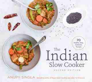 The Indian Slow Cooker: 70 Healthy, Easy, Authentic Recipes by Anupy Singla