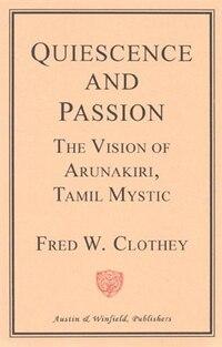 Quiescence and Passion: The Vision of Arunakiri, Tamil Mystic