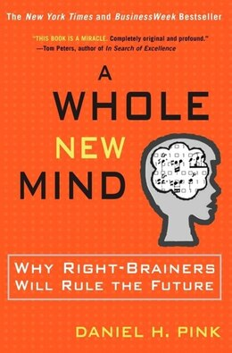 Book A Whole New Mind: Why Right-brainers Will Rule The Future by Daniel H. Pink