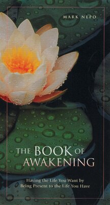 Book The Book Of Awakening: Having The Life You Want By Being Present To The Life You Have by Mark Nepo