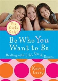 Book Be Who You Want to Be: Dealing With Life's Ups And Downs by Karen Casey