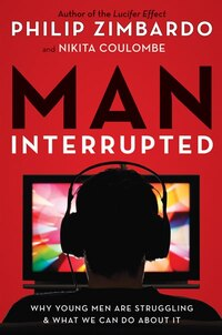Man Interrupted: Why Young Men Are Struggling & What We Can Do About It